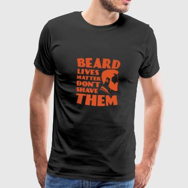 Cool Beard Lives Matter Don't Shave TShirt - Men's Premium T-Shirt