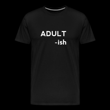 Adult-ish - Men's Premium T-Shirt