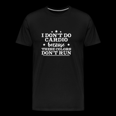 I don't do Cardio because these colors don't run - Men's Premium T-Shirt