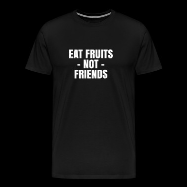 Eat Fruits not friends - Männer Premium T-Shirt