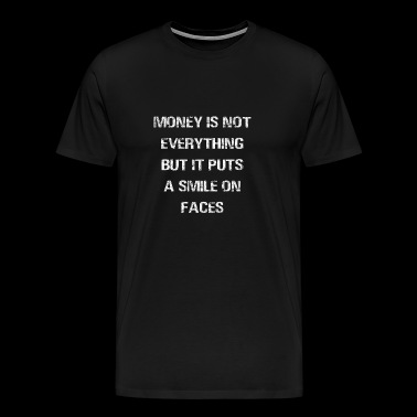Money is not everything but it puts a smile on fa - Männer Premium T-Shirt