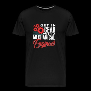 Get In Gear With Mechanical Engineer - Men's Premium T-Shirt