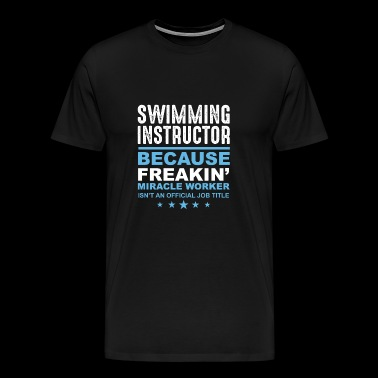 Swimming instructor because freak and .. - gift - Men's Premium T-Shirt