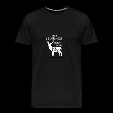 My leather pants are still worn by the deer - Men's Premium T-Shirt