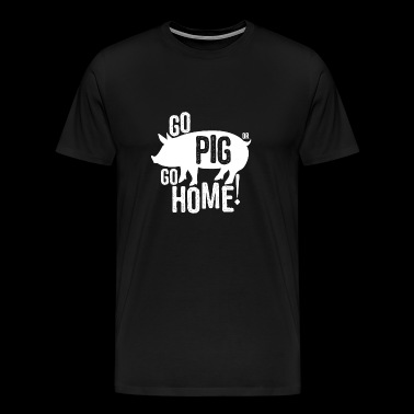 Go Pig Or Go Home BBQ Grilling Tee Shirt Gift - Men's Premium T-Shirt