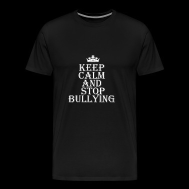 Keep Calm Stop Bullying Mobbing Anti Mobben - Männer Premium T-Shirt