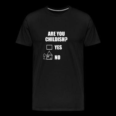 Are You Childish? Geschenk Shirt - Männer Premium T-Shirt