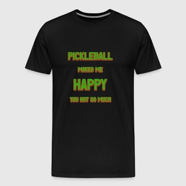 Pickleball Makes Me Happy You Not So Much - Men's Premium T-Shirt