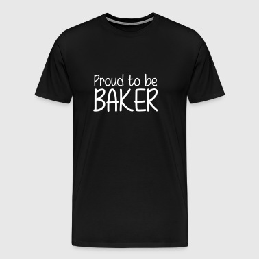 Proud to be Baker - T-shirt Premium Homme