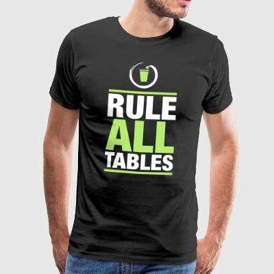 Rule all tables - Männer Premium T-Shirt