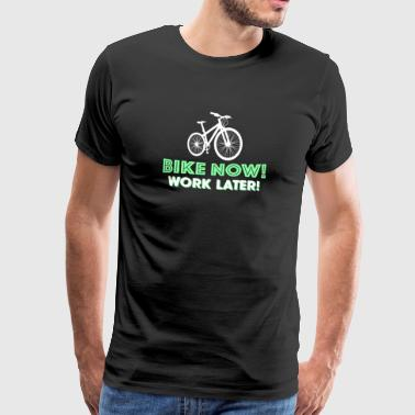 Bike now! Work later! Bicycle saddle chain bike ride - Men's Premium T-Shirt