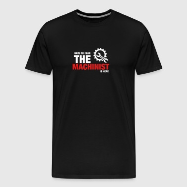 Have No Fear The Machinist Is Here - Men's Premium T-Shirt