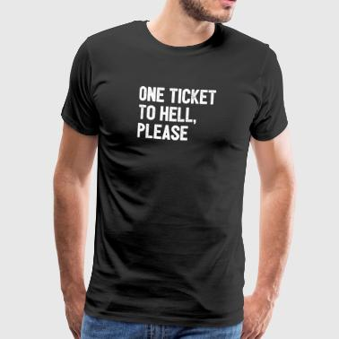 A ticket to hell, please - Men's Premium T-Shirt