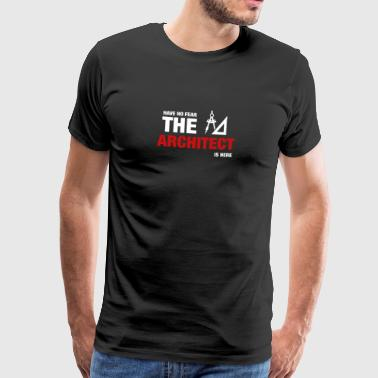 Have No Fear The Architect Is Here - Men's Premium T-Shirt