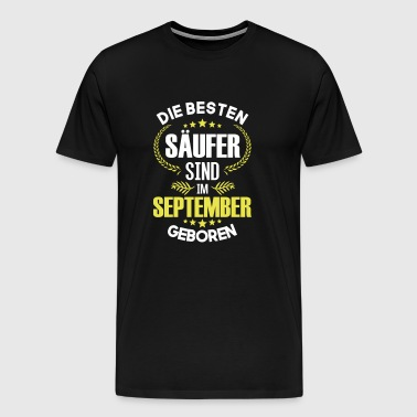The best drunkards are born in September - Men's Premium T-Shirt