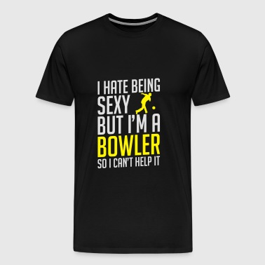 I hate being sexy but i'm bowler bowling - Men's Premium T-Shirt