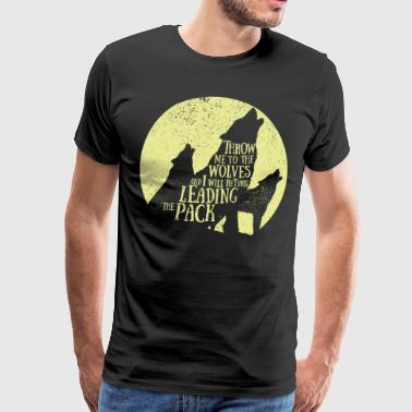 Pack leader - Throw me to the wolves - Männer Premium T-Shirt