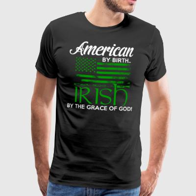 American by Birth - Irish by the grace of God - Men's Premium T-Shirt