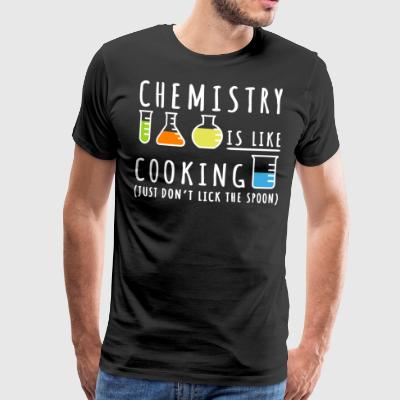 Chemistry Is Like Cooking - Männer Premium T-Shirt