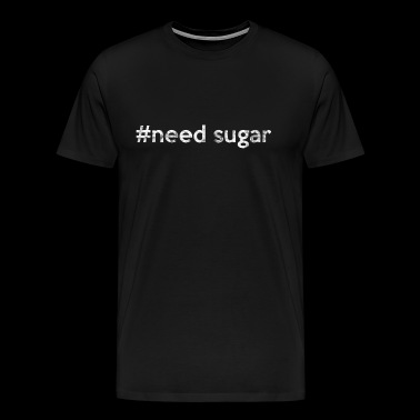 #need sugar | Fallow sugar - Men's Premium T-Shirt