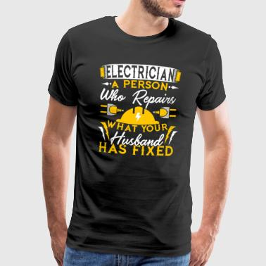 Electrician Repairs What Your Husband Has Fixed - Männer Premium T-Shirt