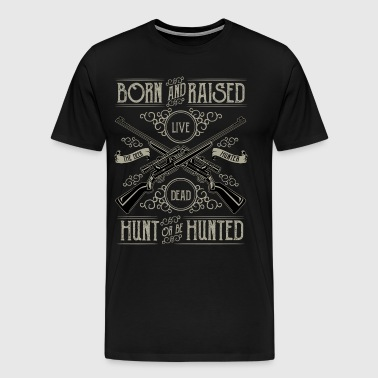 Hunt or Be Hunted Hunt Hunter Gun Life Death Wild - Men's Premium T-Shirt