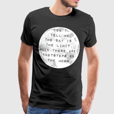 Do not tell me the sky is the limit! - Men's Premium T-Shirt