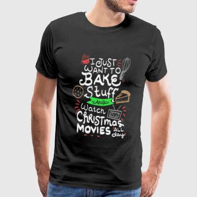 just want to bake stuff and watch Christmas movies - Men's Premium T-Shirt