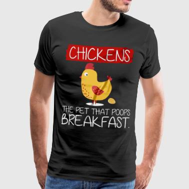 Chickens the pet that poops breakfast shirt - Men's Premium T-Shirt