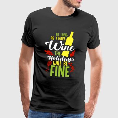 As Long As I Have Wine The Holidays Will Be Fine - Men's Premium T-Shirt