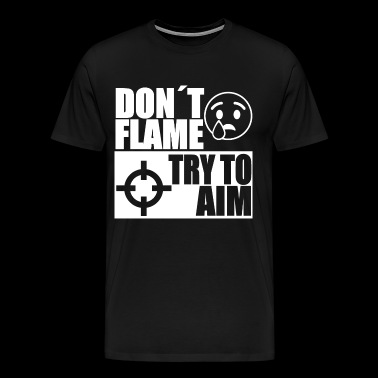 DONT FLAME ESSAYER DE VOULOIR Game Gamer Gaming - T-shirt Premium Homme