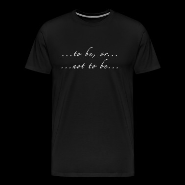 Hamlet quote in white: to be or not to be - Men's Premium T-Shirt