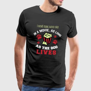 I dont care who dies as long as the Dog lives Hund - Männer Premium T-Shirt