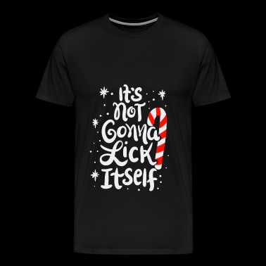 Christmas its not gonna lick itself - Men's Premium T-Shirt