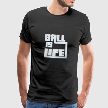 Ball is Life - Ballsport - Gift - Basketball - Men's Premium T-Shirt