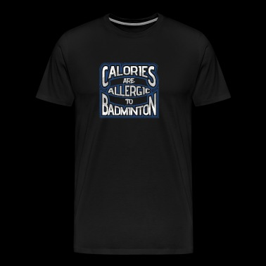 Calories are allergic to badminton 2 - Men's Premium T-Shirt