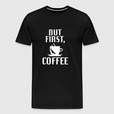 Maar First Coffee - Mannen Premium T-shirt