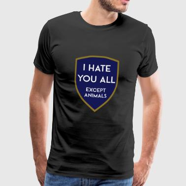 I HATE YOU ALL EXCEPT ANIMALS SHIELD - Männer Premium T-Shirt