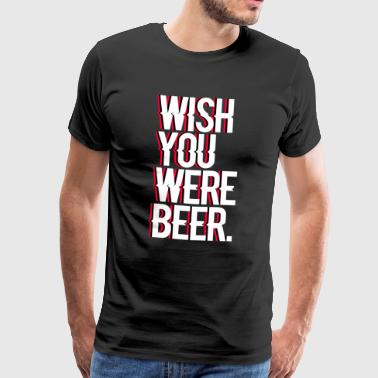 Wish you were beer - Koszulka męska Premium