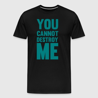 You Cannot Destroy Me - Men's Premium T-Shirt