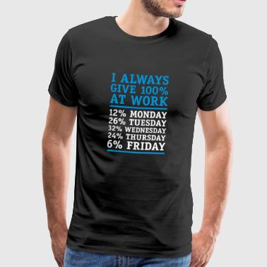 I always give 100 percent at work Friday - Men's Premium T-Shirt
