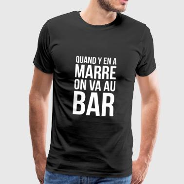 Quand y en a marre on va au bar - Alcool - Humour - T-shirt Premium Homme