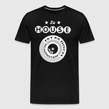 it is yet to House no place - Men's Premium T-Shirt