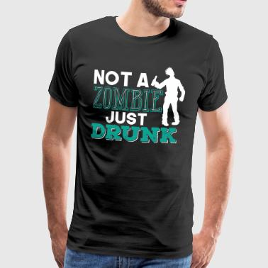 Nowho loves alcohol and drinkt A Zombie Just Drunk - Men's Premium T-Shirt