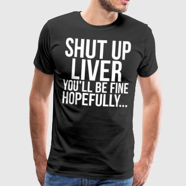 Shut Up Liver Rolig Dricker T-shirt - Premium-T-shirt herr