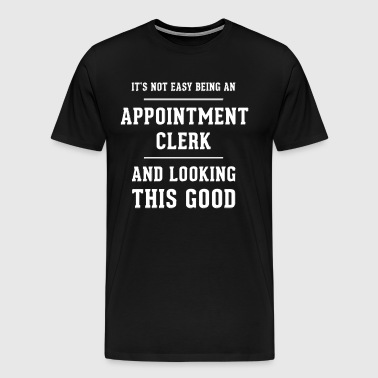 Original gift for an Appointment Clerk - Men's Premium T-Shirt