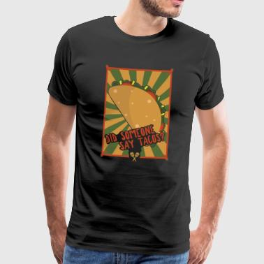 Cinco De Mayo Party Gift Did Someone Say Tacos? - Men's Premium T-Shirt