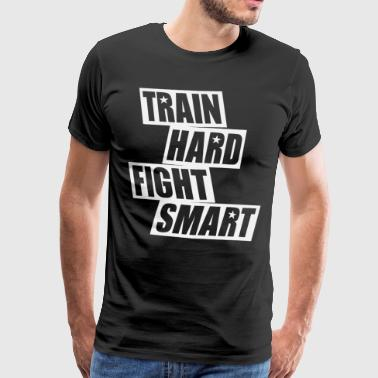 Train Hard Fight Smart - Men's Premium T-Shirt