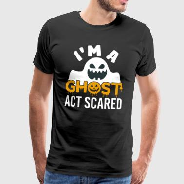 Ik ben een Ghost Act Scared - Mannen Premium T-shirt