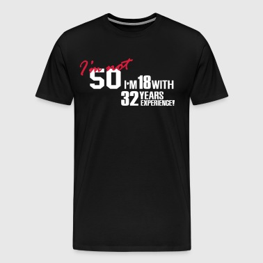 I'm not 50 - I'm 18 with 32 years experience - Men's Premium T-Shirt
